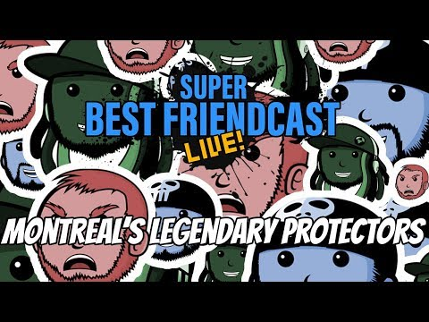 "New Super Best Friendcast Live!: ""Montreal's Legendary Protectors!"""