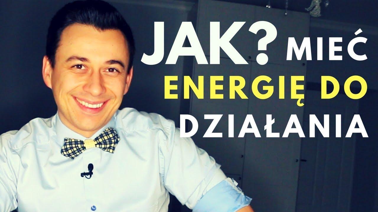 Skąd brać energię i motywacjędo działania?