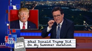 What Donald Trump Did On My Summer Vacation by : The Late Show with Stephen Colbert