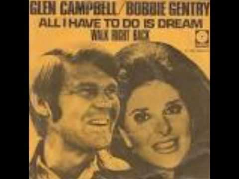 ALL I HAVE TO DO IS DREAM---GLEN CAMPBELL + BOBBIE GENTRY