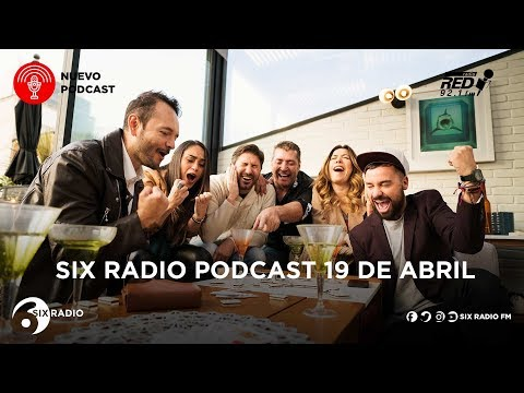 SIX RADIO PODCAST 19 DE ABRIL