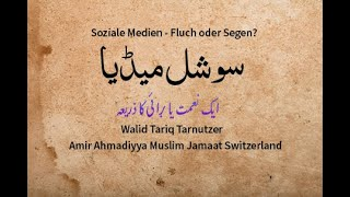 Soziale Medien - Fluch oder Segen? Walid Tariq Tarnutzer, Amir  Ahmadiyya Muslim Jamaat Switzerland