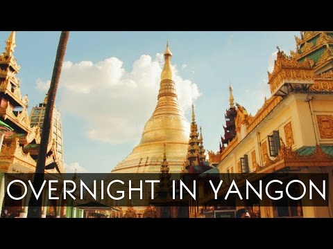 Overnight in Yangon (Rangoon), Myanmar || Travel Vlog