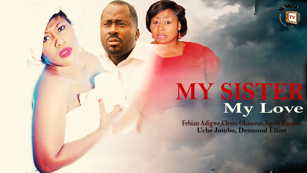 Download My Sister My Love    - Nigerian Nollywood  Movie