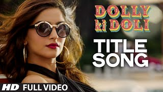 Dolly Ki Doli (Title Song) Full Video