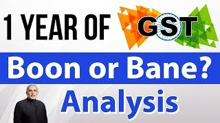 One year of GST - Is it boon or a bane for Indian economy? - Current Affairs 2018