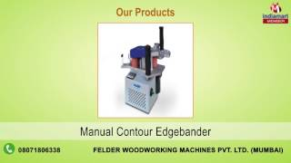 Woodworking Machines by Felder Woodworking Machines Private Limited, Mumbai
