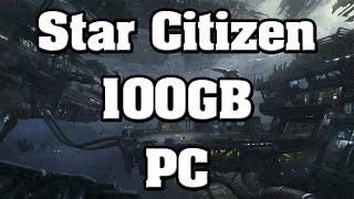 Star Citizen 100GB of Storage to Play the Game