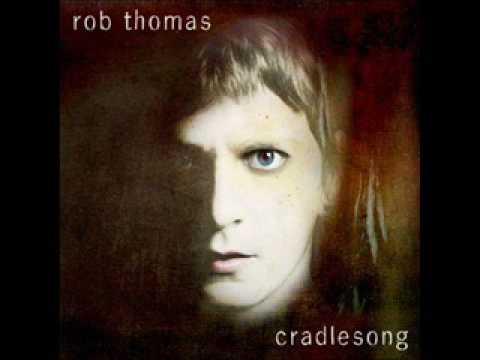 Rob Thomas - Cradlesong (Lyrics in Discription)