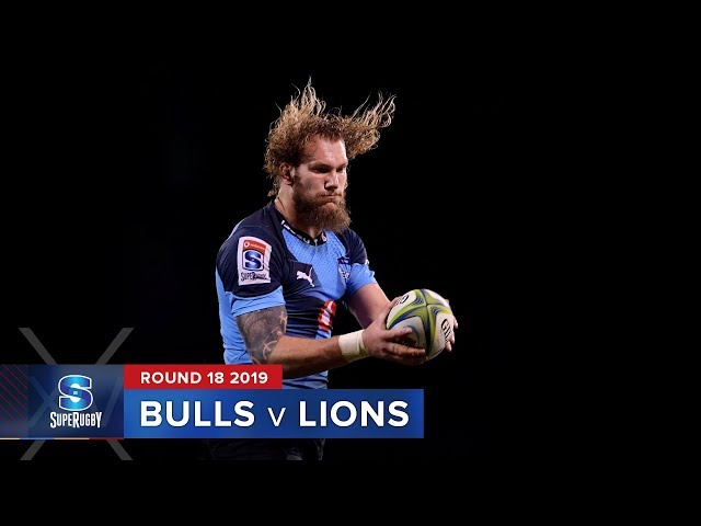Bulls v Lions   Super Rugby 2019 Rd 18 Highlights
