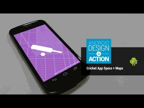 Android Design in Action: Cricket App Specs + Maps