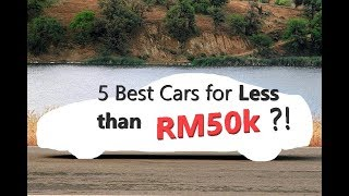 5 Great Cars Under RM50k