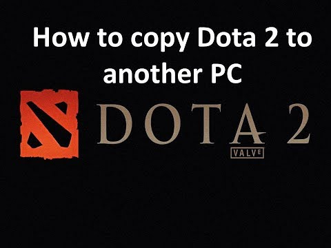 How To Copy / Backup / Transfer Dota 2 To Another PC