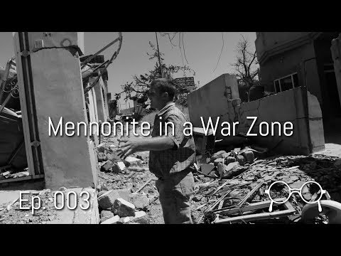 A Mennonite in an ISIS War Zone - Anabaptist Perspectives Ep. 003