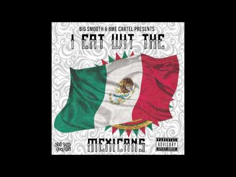 """I Eat With The Mexicans"" Big Smooth ft. BME CARTEL (NEW SMASH HIT)"