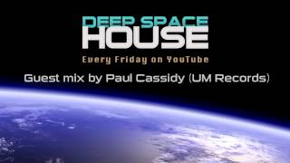 Deep Space House Show | Guest Mix By Paul Cassidy (UM Records) | Deep House & Nu Disco Mix | 2014
