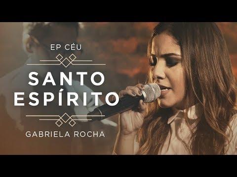 GABRIELA ROCHA - SANTO ESPÍRITO VEM    EP CÉU