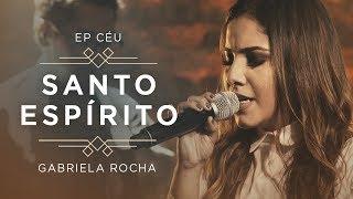 GABRIELA ROCHA - SANTO ESPÍRITO VEM (CLIPE OFICIAL) | EP CÉU