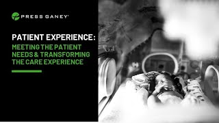 Patient Experience: Meeting Patient Needs and Transforming the Care Experience