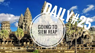 Daily#25 Going to Siem Reap