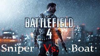 Battlefield 4 Sniper Vs  Boat