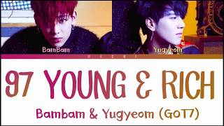 GOT7 (갓세븐) (BamBam And Yugyeom) - 97 Young & Rich | Color Coded Lyrics | Kan/Rom/Eng