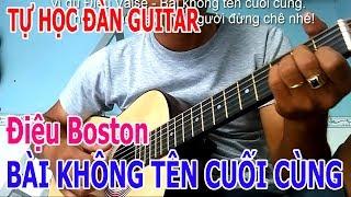 BÀI KHÔNG TÊN CUỐI CÙNG guitar Tự Học Đàn Điệu Boston
