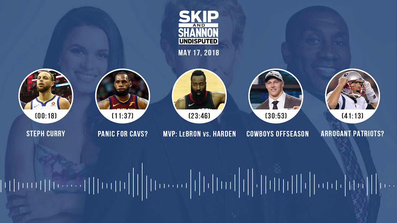 undisputed-audio-podcast-5-17-18-with-skip-bayless-shannon-sharpe-joy-taylor-undisputed