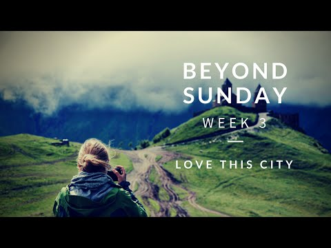 "Beyond Sunday | Week 3: ""Love This City"""