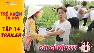 Trí khôn ta đây | Trailer tập 14: Hùng Thuận