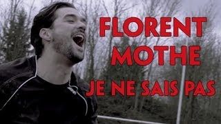 Florent Mothe - Je Ne Sais Pas (Clip Officiel)