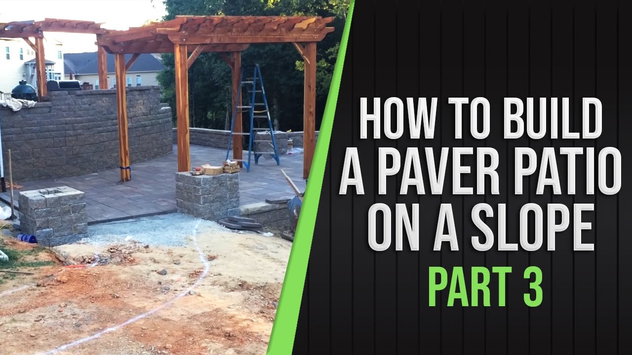 Part 3   How To Build A Paver Patio On A Slope