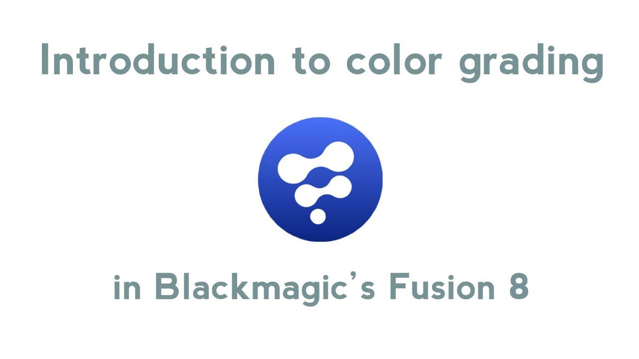 introduction to color grading in blackmagic fusion 8 youtube