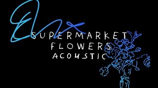 Ed Sheeran - Supermarket Flowers (Acoustic)
