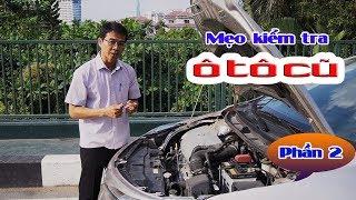 Mẹo kiểm tra xe trước khi xuống tiền mua ô tô cũ - Phần 2