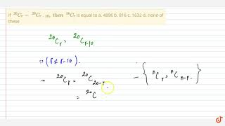 If `\ ^20 C_r=\ ^20 C_(r-10) ,\ t h e n\ \ ^18 C_r` is equal to a. 4896 b. 816 c. 1632 d. none