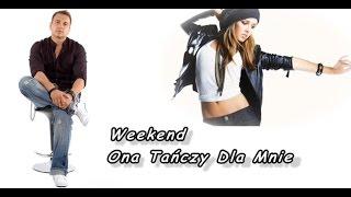 Weekend - Ona Tańczy Dla Mnie  :::NOWOŚĆ 2012:::
