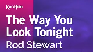 Karaoke The Way You Look Tonight - Rod Stewart *