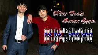 ilqar Deniz ft Orxan Esqin Da Da Yes Yes Official Audio