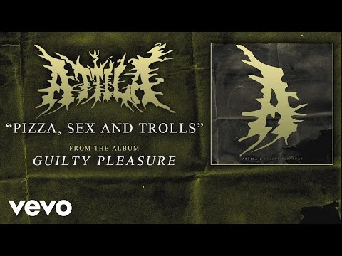 Attila - Pizza, Sex, and Trolls (audio)