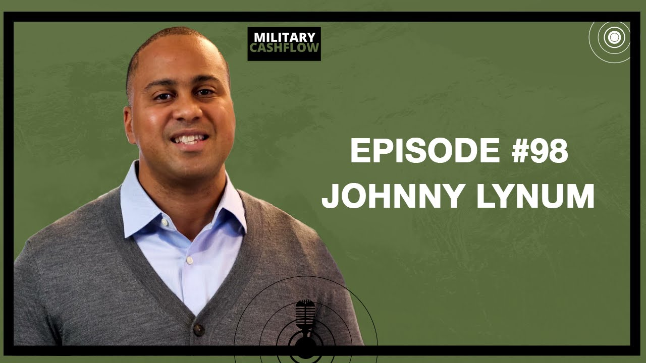 Our education system was built to create employees with Johhny Lynum | Military Cashflow Podcast #98