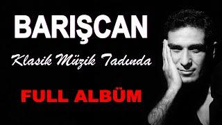 Barışcan KLASİK MÜZİK TADINDA   Full Albüm