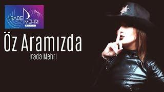 Irade Mehri - Oz Aramizda / 2017 (Audio)
