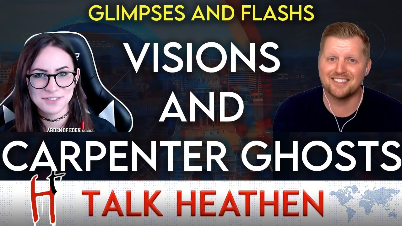 Visions Of Carpenter Ghosts | Moldred-NY | Talk Heathen 05.24
