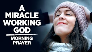 God Can Still W๐rk Miracles In Your Life | A Blessed Morning Prayer To Begin Your Day
