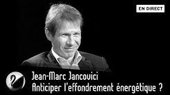 Jean-Marc Jancovici : Anticiper l'effondrement énergétique ? [EN DIRECT]