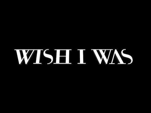 Wish I Was — I Wish I Was