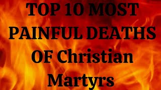 Top 10 Most Painful Deaths of Christian Martyrs
