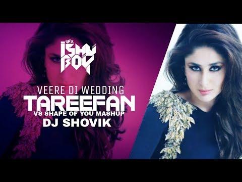 TAREEFAN Vs SHAPE OF YOU MASHUP | Veere Di Wedding | DJ SHOVIK | VFX ISHU BOY