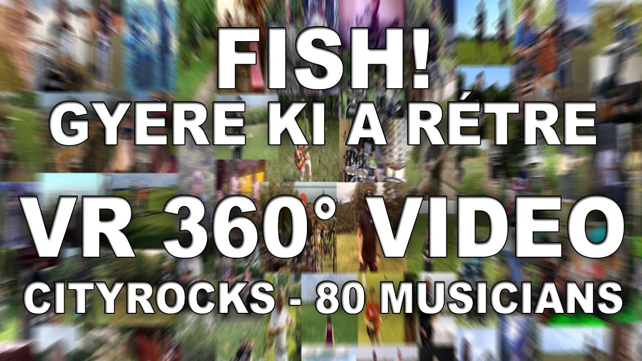 Fish! - Gyere ki a rétre (4K - VR 360° video) - 80 musiicians - CityRocks cover 2020